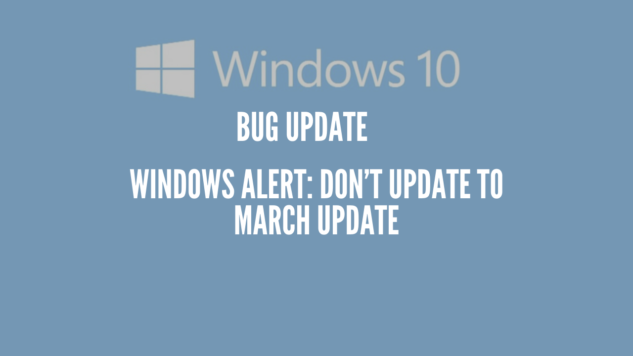 Windows Alert: Don't Update to March Update