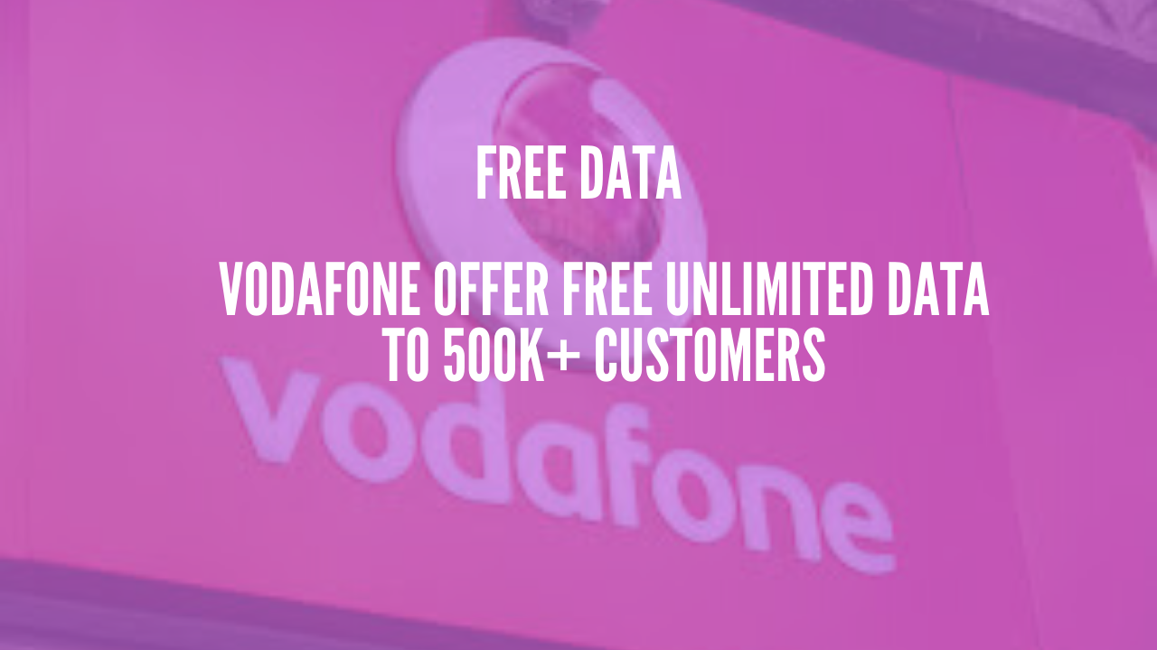 Photo of Vodafone Offer Free Unlimited Data to 500K+ Customers