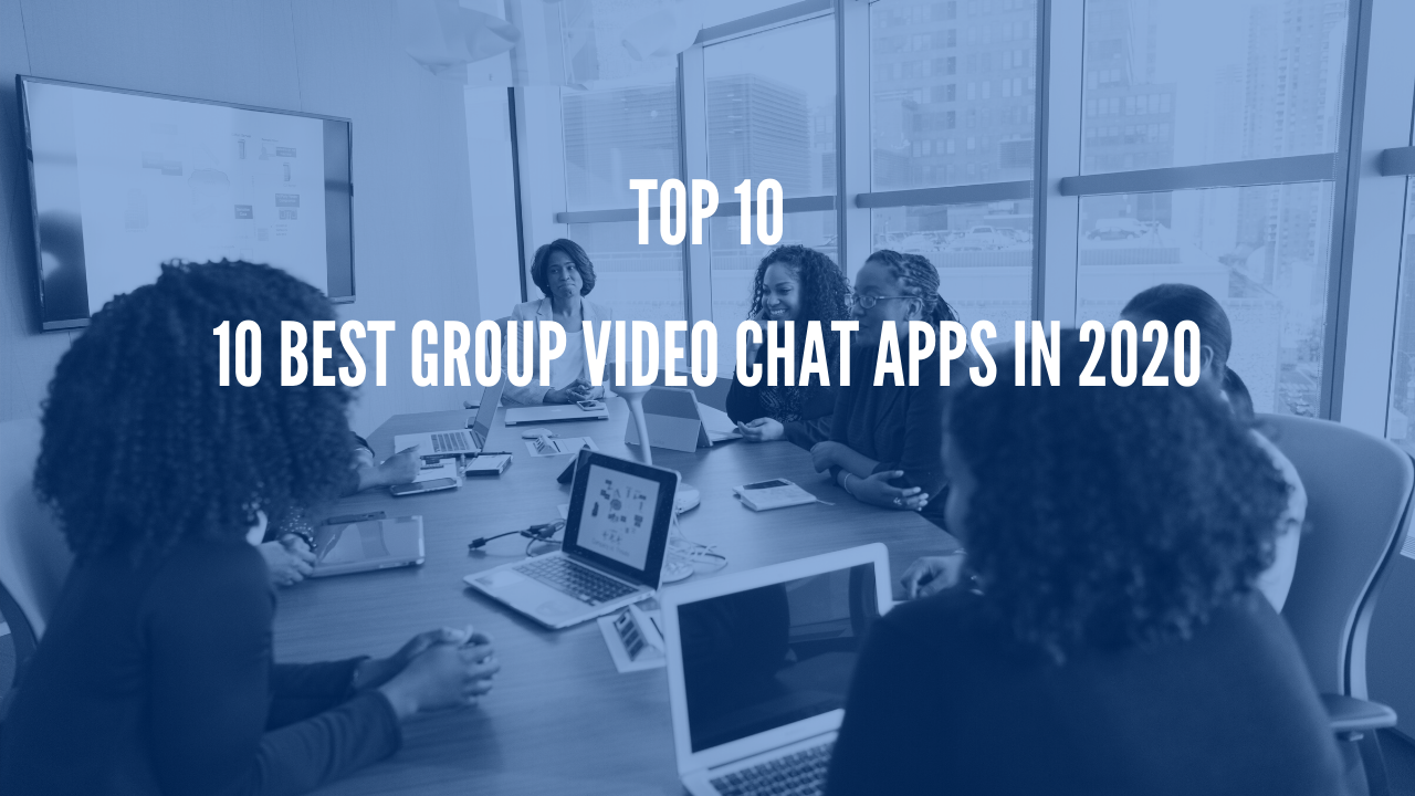 Photo of 10 Best Group Video Chat Apps in 2020