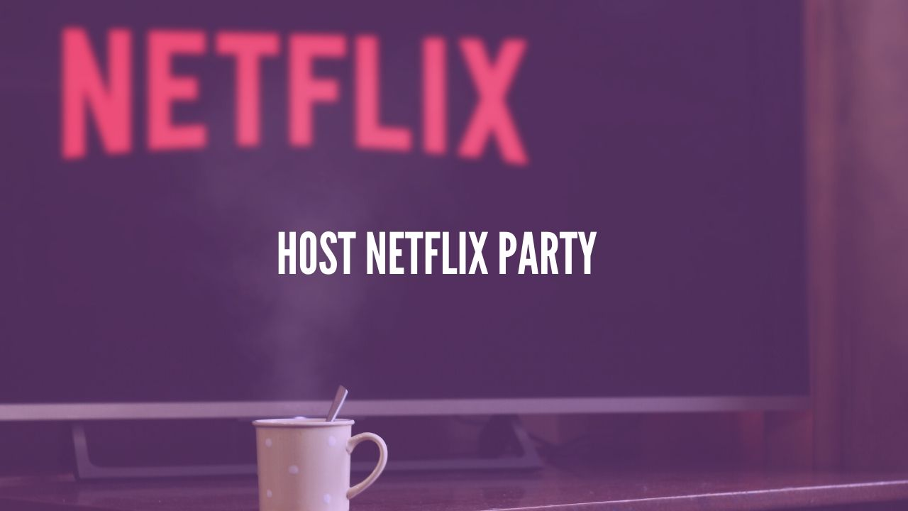 Photo of How to host a Netflix Party and watch with friends Online?