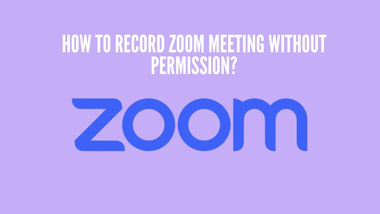 How To Record Zoom Meeting Without Permission?