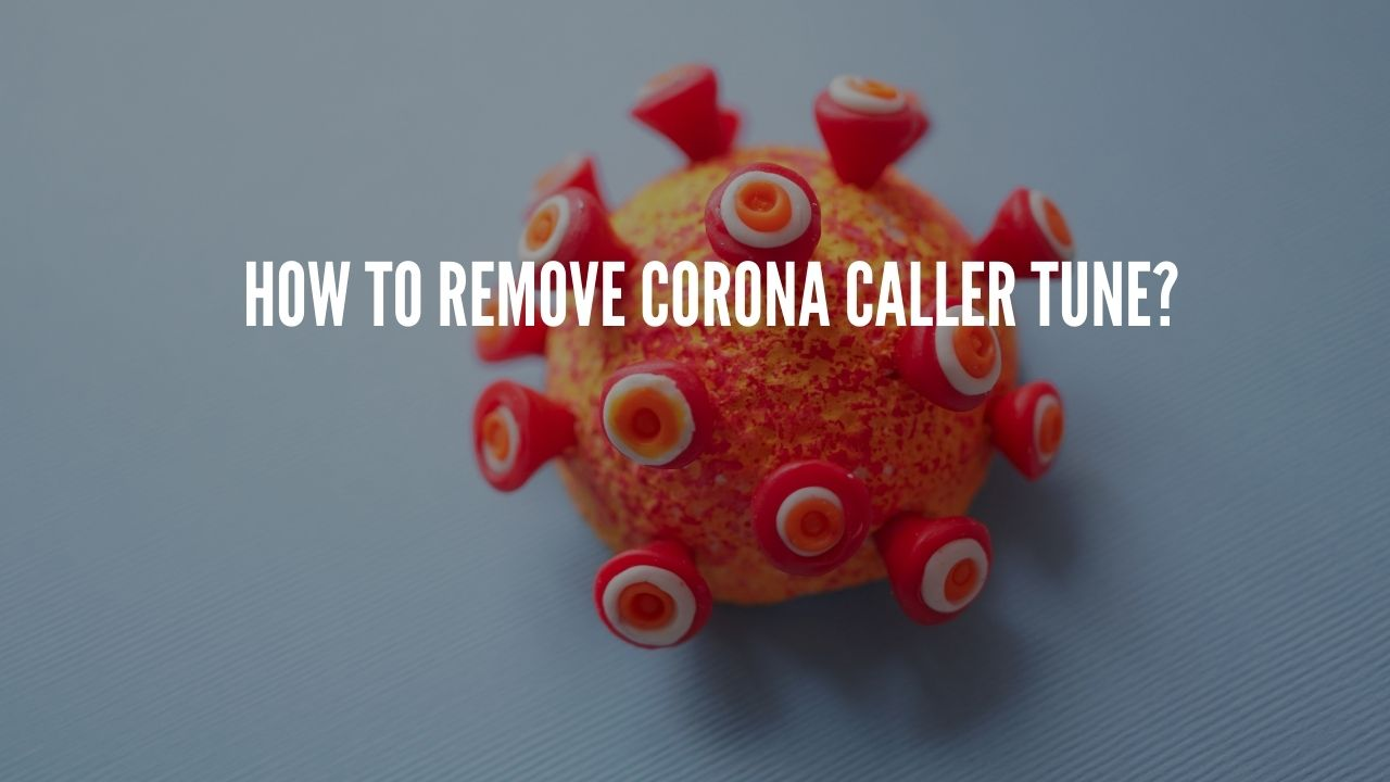 How to remove corona caller tune?