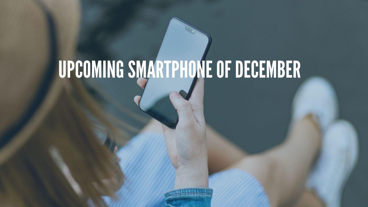 Photo of Top Upcoming Smartphones Of December 2020